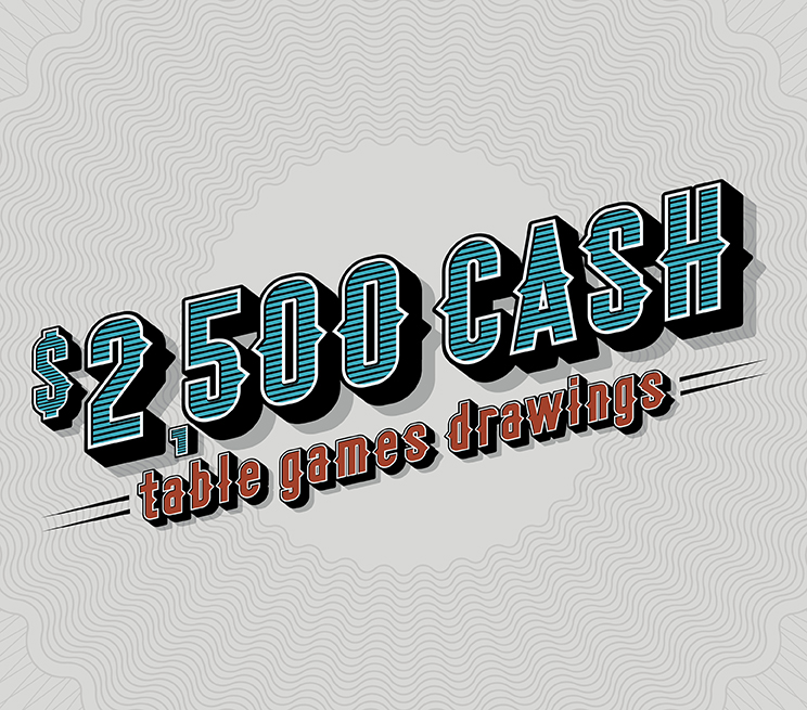 $2,500 Cash Table Games Only Drawing